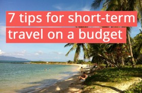 7 budget travel tips for short-term travel