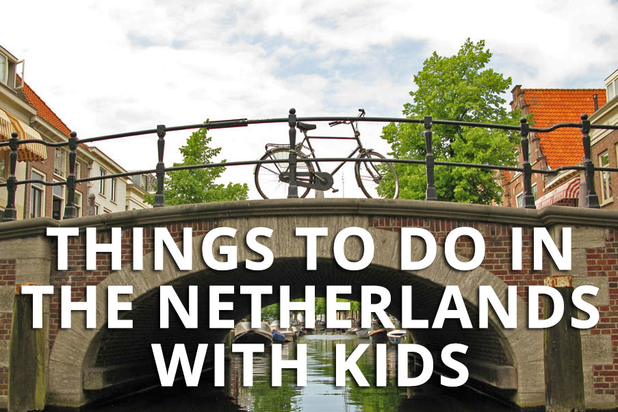 Favorite things to do in The Netherlands with kids